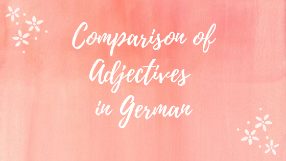 Comparison of Adjectives in German